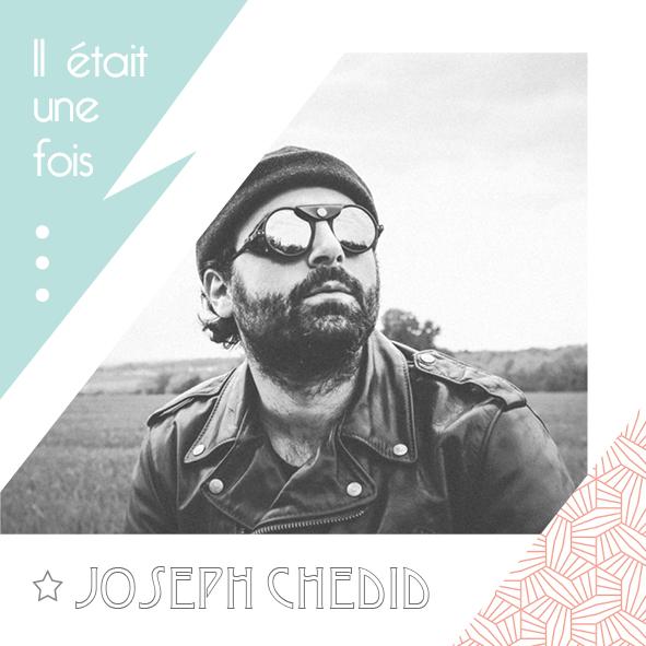 IL ETAIT UNE FOIS_JOSEPH CHEDID